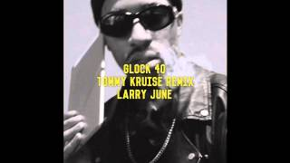 Larry June - Glock 40 [Tommy Kruise Remix]