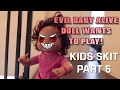 EVIL BABY ALIVE DOLL WANTS TO PLAY! ( KIDS SKIT PART 6)
