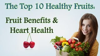 ✔ Top 10 Healthy Fruits: Fruit Benefits & Heart Health