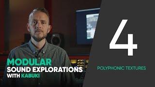 Modular Sound Explorations w. Kabuki – Ep. 4/6 – Polyphonic Textures