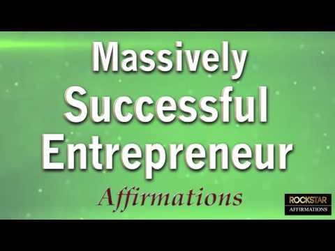 Massively Successful Entrepreneur - POWERFUL AFFIRMATIONS - Motivating