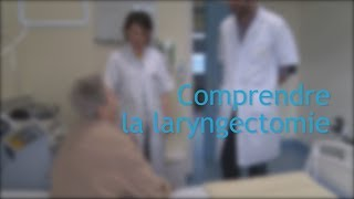 Comprendre la laryngectomie