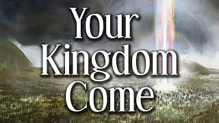 Your Kingdom Come: The Doctrine Of Eschatology: Lesson 1 - The Goal of Creation