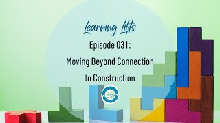 Learning Lifts: Episode 031 – Moving Beyond Connection to Construction
