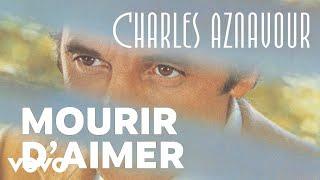 Charles Aznavour - Mourir d'aimer (Audio Officiel)