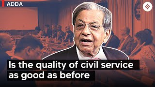 Finance commission chairman NK Singh tells if the quality of civil service is as good as before