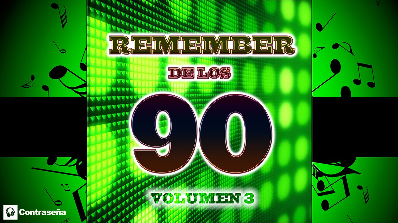 Remember 90 S Vol 3 Cantaditas Remember 90 90s Dance Vocal Retro Nineties Party S Los Mejores Youtube