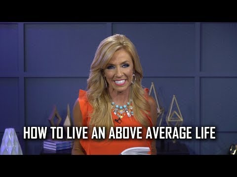 How To Live An Above Average Life