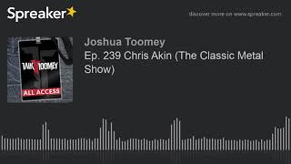 Ep. 239 Chris Akin (The Classic Metal Show)
