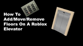 Roblox Tutorial - How To Add More Floors To An Elevator