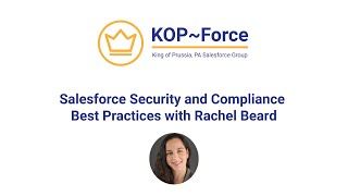 Salesforce Security and Compliance Best Practices with Rachel Beard - KOP~Force March 2020 Meeting