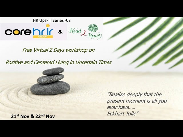 Positive and Centered Living in Uncertain Times - HR Upskill Series 03 - Day 02