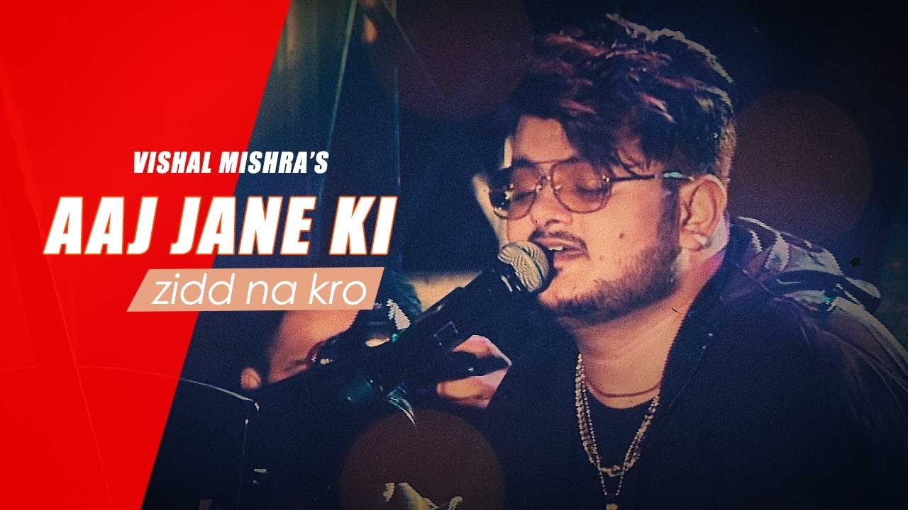 Vishal Mishra - Aaj Jane Ki Zidd Na Kro Unplugged Cover | Tune Lyrico