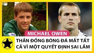 Michael Owen: Thần Đồng Bóng Đá Được Cả Thế Giới Ngưỡng Mộ Mất Tất Cả Vì Một Quyết Định Sai Lầm