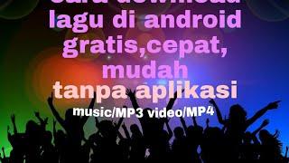 Cara download lagu/mp3, video/mp4 gratis mudah dan cepat,,tanpa aplikasi
