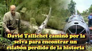 David Tallichet caminó por la selva para encontrar un eslab...