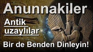 Anunnakiler Sümerler ve Antik Uzaylılar - Bir de Benden Dinleyin
