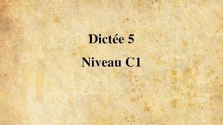 【Dictée FLE】 Dictée n° 5 - Niveau C1 (19 minutes)
