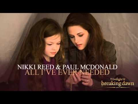 All I've Ever Needed- Paul McDonald and Nikki Reed (Breaking Dawn part 2 Soundtrack)