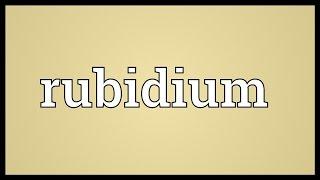 Rubidium Meaning