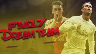 Football Manager 17 Dream Team! | Best Players at Each Position! How to Have Most Success in FM17
