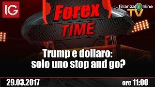 Forex Time - Trump e dollaro: solo uno stop and go?