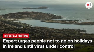 COVID-19: Expert urges people not to go on holidays in Ireland until virus under control