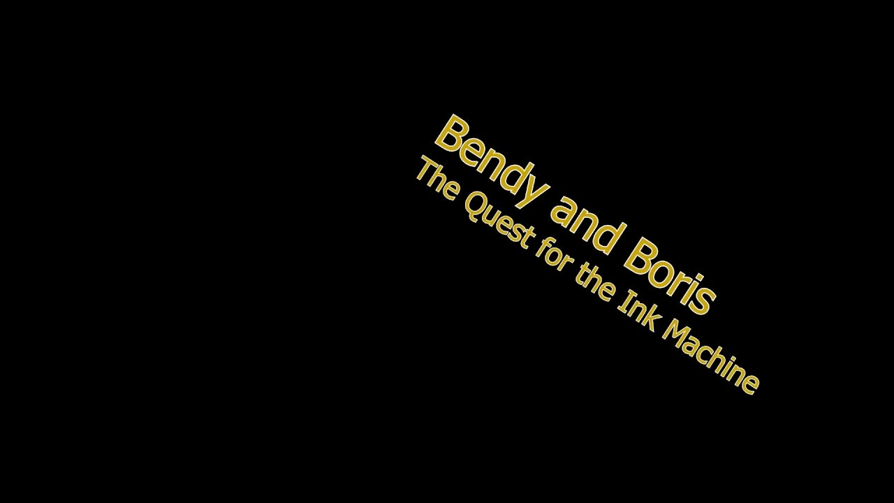 [Bendy and Boris:The Quest for the Ink Machine]Before the ...