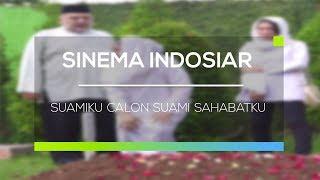 Gambar cover Sinema Indosiar - Suamiku Calon Suami Sahabatku