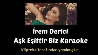 İrem Derici - Aşk Eşittir Biz Karaoke (Temiz Altyapılı)
