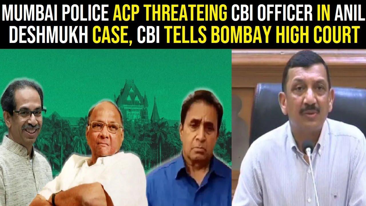 Mumbai police ACP threatening CBI officer in Anil Deshmukh case, CBI tells to Bombay High Court
