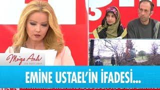 Emine Ustael'in karakola verdiği ifade - Müge