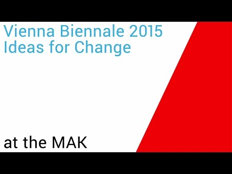 Vienna Biennale 2015: Ideas for Change