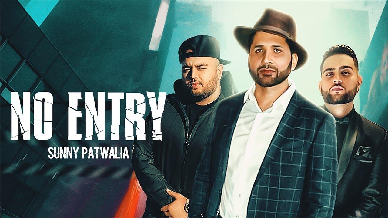 NO ENTRY - Sunny Patwalia (Official Video) Deep Jandu | Karan Aujla | New Punjabi Song 2019