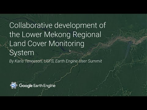 Using EE for the development of the Lower Mekong Regional Land Cover Monitoring System