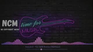 Mendum - You (with Brenton Mattheus) | No Copyright Music