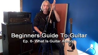 What is Guitar Action? - Beginners Guide to Guitar Episode 6