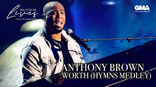 Anthony Brown: Worth (Hymns Medley) | Because He Lives: An Easter Celebration | GMA