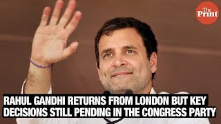 Rahul Gandhi returns from London but key decisions still pending in the Congress party