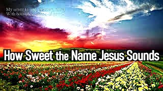 Christian Hymns with Lyrics - How Sweet The Name of Jesus Sounds (John Newton)