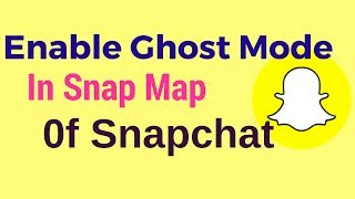 How to Enable Ghost Mode in Snap Map of Snapchat