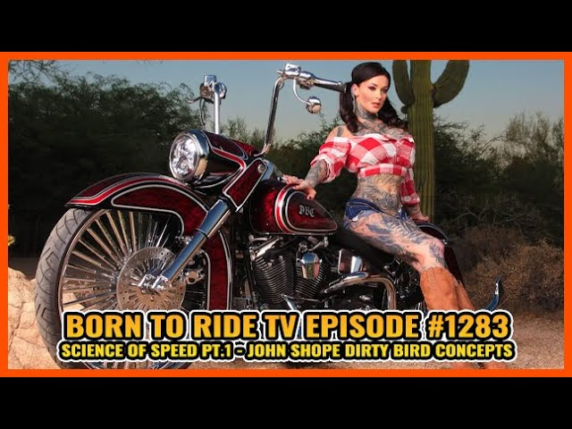 FULL SHOW Born To Ride TV Episode #1283 - Science of Speed pt.1, John Shope Dirty Bird Concepts