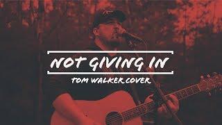 Not Giving In - Tom Walker Cover