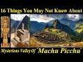 16 Things You May Not Know About Machu Picchu | Machu Picchu Ancient Inca Ruins - Peru