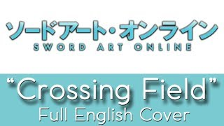 Sword Art Online Opening 1 34 Crossing Field 34 Full English By The Unknown Songbird