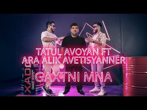 Tatul Avoyan Ft. Ara Alik Avetisyanner - Gaxtni Mna || NEW 2020