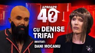 APROAPE 40 DE ÎNTREBĂRI CU DANI MOCANU