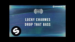 Lucky Charmes - Drop That Bass (OUT NOW)
