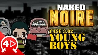 Naked Noire: Case 3.02 - Young Boys