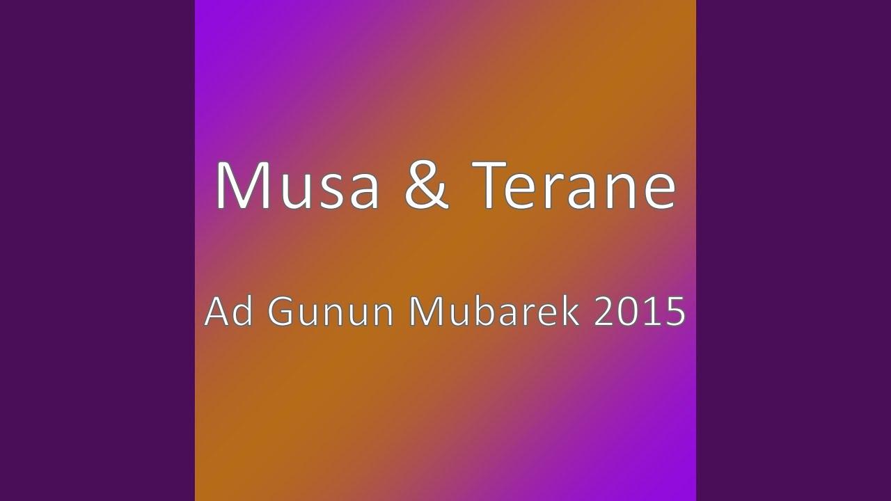 Musa ve Terane /Ad gunun mubarek